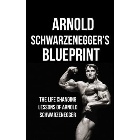 Arnold schwarzeneggers blueprint the life changing lessons of arnold schwarzeneggers blueprint the life changing lessons of arnold schwarzenegger by mike pakulski malvernweather Choice Image