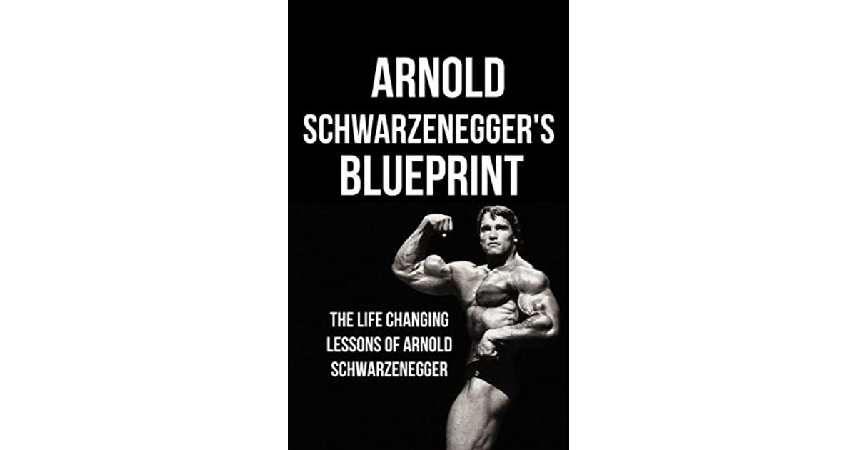 Arnold schwarzeneggers blueprint the life changing lessons of arnold schwarzeneggers blueprint the life changing lessons of arnold schwarzenegger by mike pakulski malvernweather Image collections