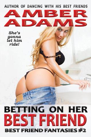 Betting On Her Best Friend (Best Friend Fantasies #2)