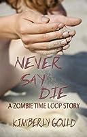Never Say Die, A Zombie Time Loop Story