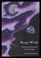 Strange Worlds: Surreal Stories and Tainted Tales
