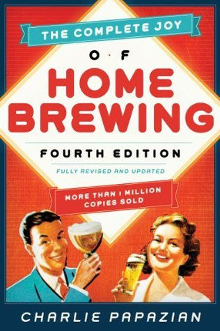 The Complete Joy of Homebrewing Fourth Edition Fully Revised and Updated