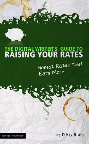 The Digital Writer's Guide to Raising Your Rates by Krissy Brady