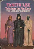 The Lords of Darkness (Tales from the Flat Earth, #1-3)