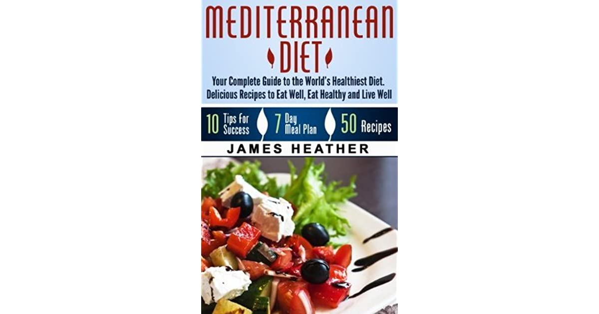 Mediterranean Diet Your Complete Guide To The World 39 S