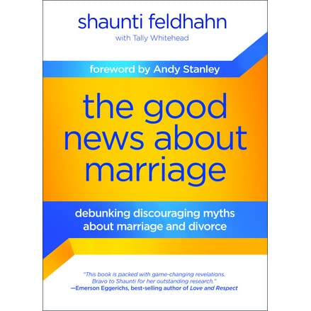 The good news about marriage debunking discouraging myths about the good news about marriage debunking discouraging myths about marriage and divorce by shaunti feldhahn fandeluxe Gallery
