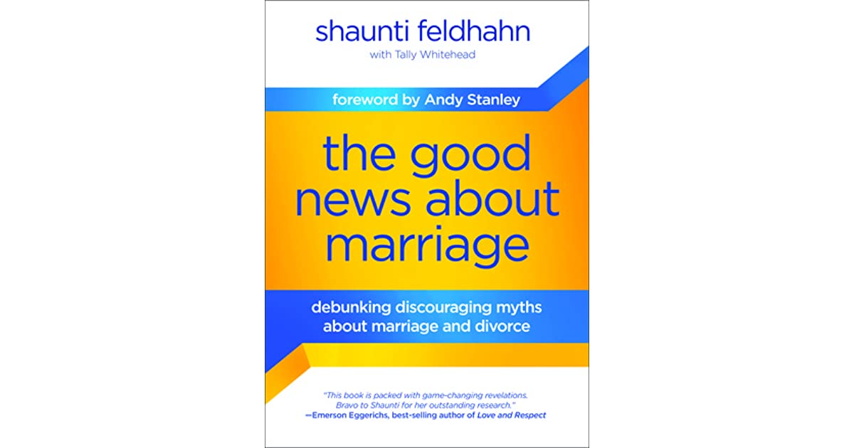 The good news about marriage debunking discouraging myths about the good news about marriage debunking discouraging myths about marriage and divorce by shaunti feldhahn fandeluxe Image collections