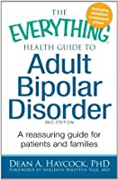 The Everything Health Guide to Adult Bipolar Disorder: Reassuring advice for patients and families (Everything®)
