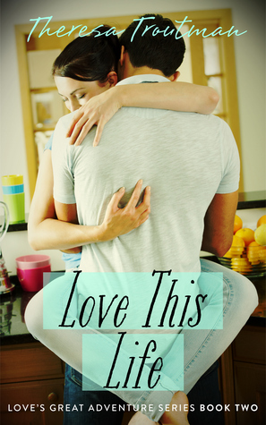 Love This Life by Theresa Troutman