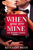 When You Are Mine (The Bennetts #1)