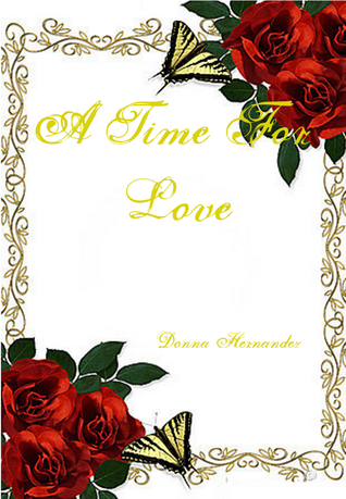 A Time For Love  by  Donna Hernandez