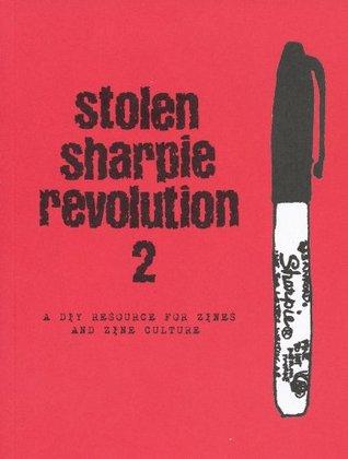 Stolen Sharpie Revolution: A DIY Zine Resource by Alex Wrekk