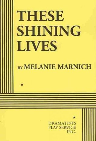 "Cover of Melanie Marnich's play, ""These Shining Lives"""
