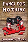 Fangs for Nothing by Shannon   Ryan