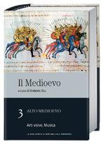 Il Medioevo: Alto Medioevo: Arti visive, Musica - vol. 3