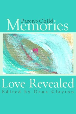 Parent-Child Memories: Love Revealed (Love Revealed Stories)