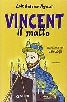 Vincent il matto. Quell'anno con Van Gogh