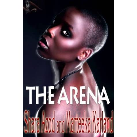 The Arena By Shara Azod