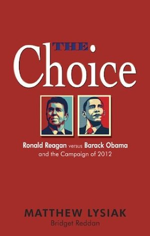 The Choice: Ronald Reagan Versus Barack Obama and the Campaign of 2012