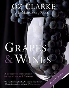 Oz Clarke: Grapes  Wines: A Comprehensive Guide to Varieties and Flavours