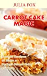 Carrot Cake Magic: Best 20 Recipes to Make a Perfect Carrot Cake at Home
