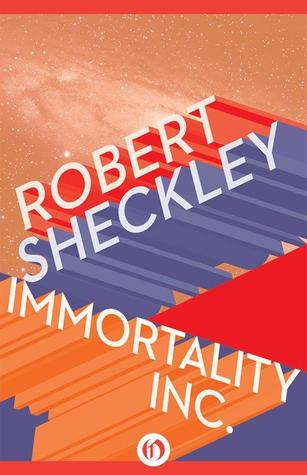 Immortality, Inc  by Robert Sheckley