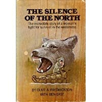 The Silence of the North: The Incredible Story of a Woman's Fight For Survival in the Wilderness