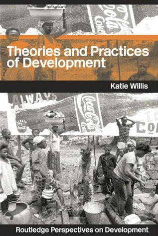Theories and Practices of Development: Volume 8 (Routledge Perspectives on Development)