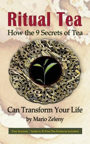 Ritual Tea: How the 9 Secrets of Tea Can Transform Your Life