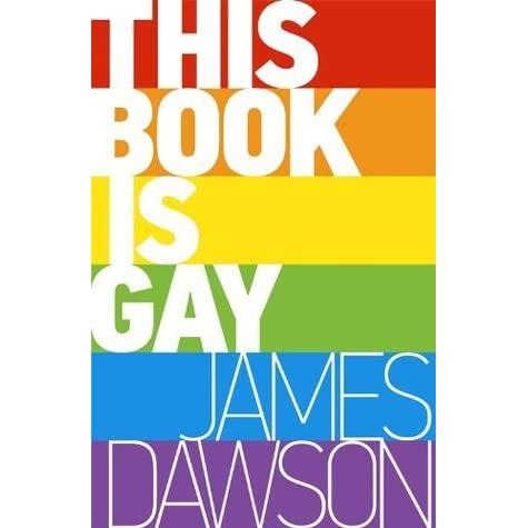 This Book is Gay by James Dawson
