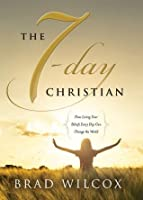 The 7-Day Christian: How Living Your Beliefs Every Day Can Change the World