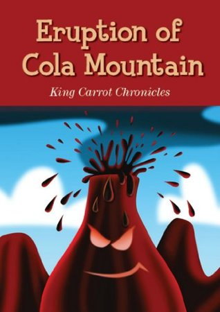 "Children's Book: ""Eruption of Cola Mountain"": Illustrated Children's Stories for Kids Ages 4-8 (The King Carrot Chronicles - Kids Healthy Eating)"