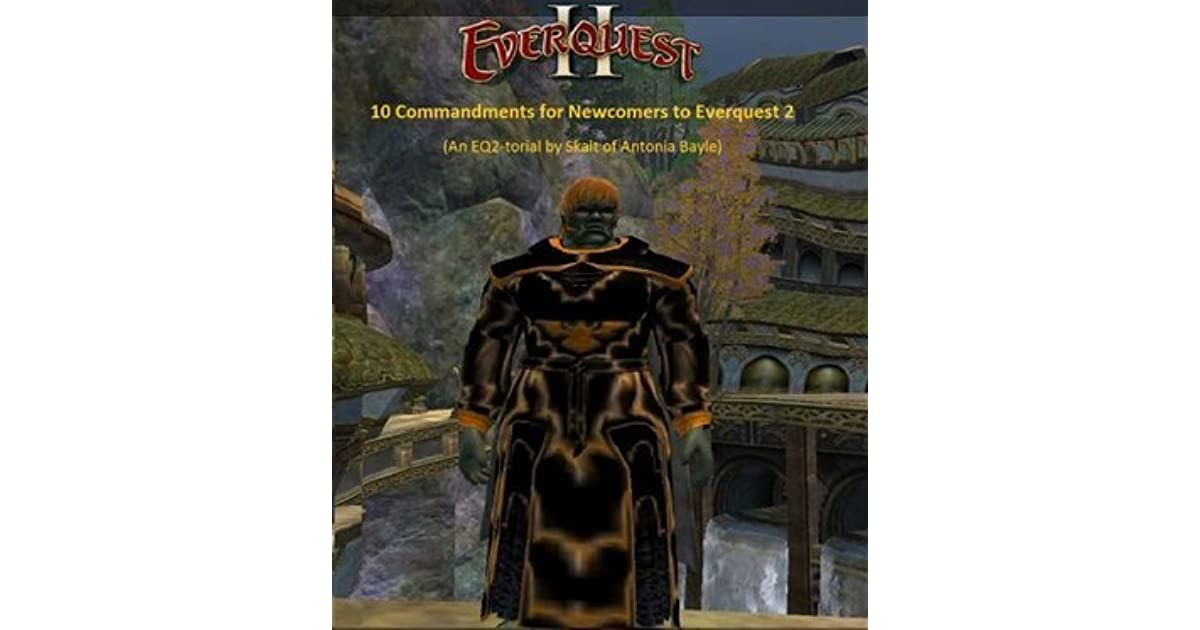10 Commandments for Newcomers to Everquest 2 by Skalt of