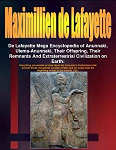 De Lafayette Mega Encyclopedia of Anunnaki, Ulema-Anunnaki, Their Offspring, Their Remnants And Extraterrestrial Civilization on Earth:Everything you wanted ... Vol.1 (The Anunnaki Series (5 Volumes))