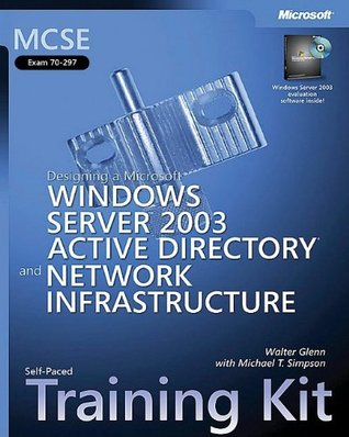 MCSE Self-Paced Training Kit (Exam 70-297): Designing a Microsoft® Windows Server� 2003 Active Directory® and Network Infrastructure: (Exam 70-297); ... Active Directory and Network Infrastructure