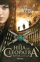 La hija de Cleopatra (La hija de Cleopatra, #1)