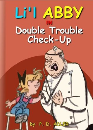 "Kids Books: ""Double Trouble Check-Up"" (Children Books and Bedtime Stories; Comic Books and Action and Adventure Stories for Kids, Beginner Readers Ages ... Adventures of Li'l ABBY Book 1)"