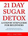 21 Day Sugar Detox: A Step By Step Guide For Beginners