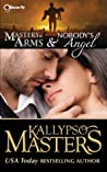 Masters at Arms & Nobody's Angel by Kallypso Masters