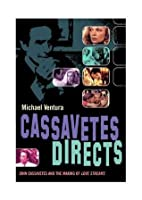 Cassavetes Directs: John Cassavetes and the Making of Love Streams