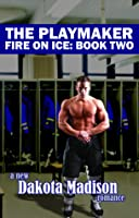 The Playmaker (Fire on Ice Series Book Two)