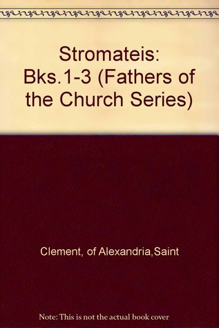 Stromateis, Books 1-3 (Fathers of the Church)