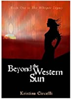 Beyond the Western Sun (The Whisper Legacy, #1)