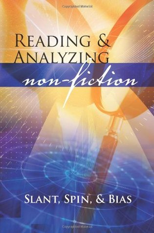Reading And Analyzing Non Fiction: Slant, Spin, And Bias