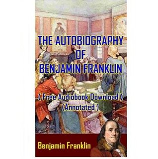 Benjamin Franklin - ( Free Audiobook Download ) (Annotated )