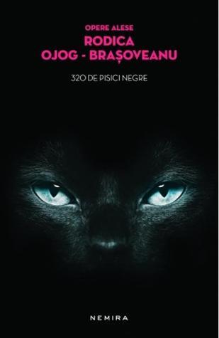 320 de pisici negre by Rodica Ojog-Braşoveanu