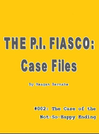 """The PI Fiasco - Case Files: """"The Case of the Not-So-Happy Ending"""""""