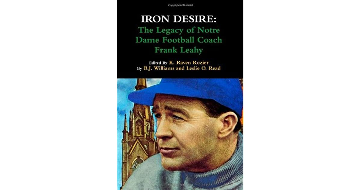 Iron desire the legacy of notre dame football coach frank leahy iron desire the legacy of notre dame football coach frank leahy by bj williams fandeluxe Ebook collections