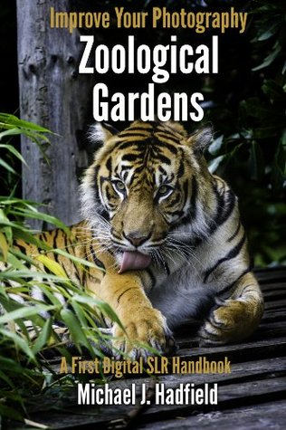 Zoological Gardens: A First Digital SLR Handbook (How to Improve Your Photography)
