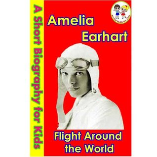 Amelia Earhart - Flight Around the World (A Short Biography for Kids)
